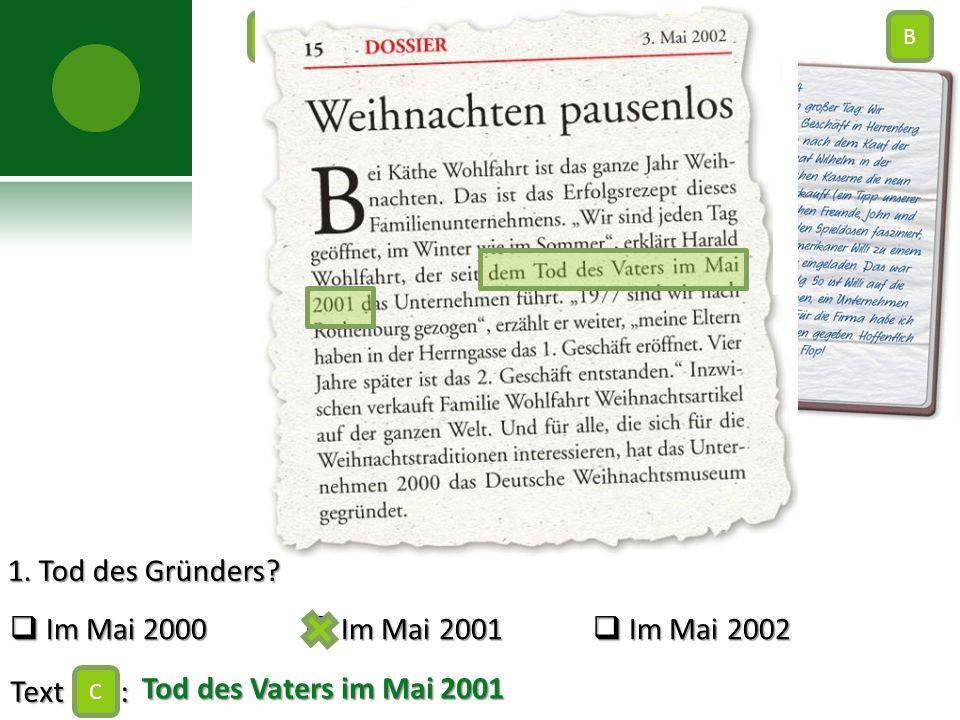 1. Tod des Gründers?  Im Mai 2000  Im Mai 2001  Im Mai 2002 Text : C AB C Tod des Vaters im Mai 2001