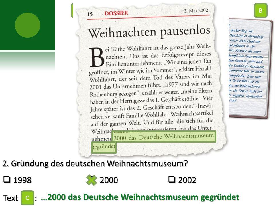 2. Gründung des deutschen Weihnachtsmuseum?  1998  2000  2002 Text : C AB C …2000 das Deutsche Weihnachtsmuseum gegründet