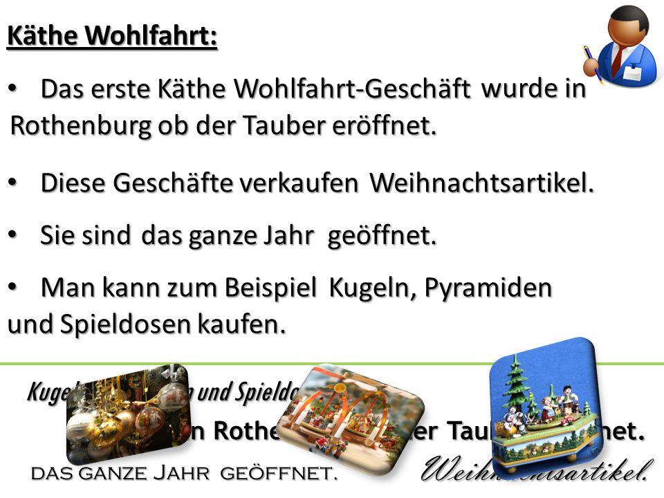 Käthe Wohlfahrt: Das erste Käthe Wohlfahrt-Geschäft Das erste Käthe Wohlfahrt-Geschäft Rothenburg ob der Tauber eröffnet. Diese Geschäfte verkaufen Di