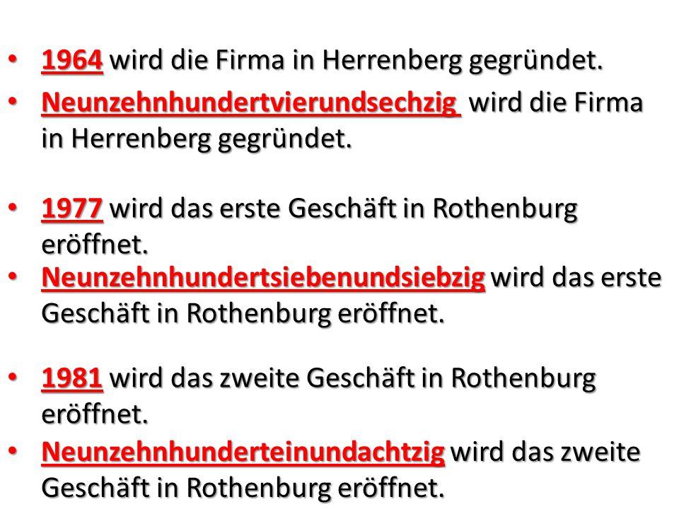 1964 wird die Firma in Herrenberg gegründet. 1964 wird die Firma in Herrenberg gegründet. 1977 wird das erste Geschäft in Rothenburg eröffnet. 1977 wi