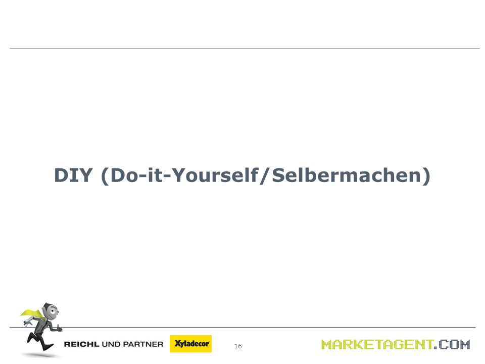 16 DIY (Do-it-Yourself/Selbermachen)