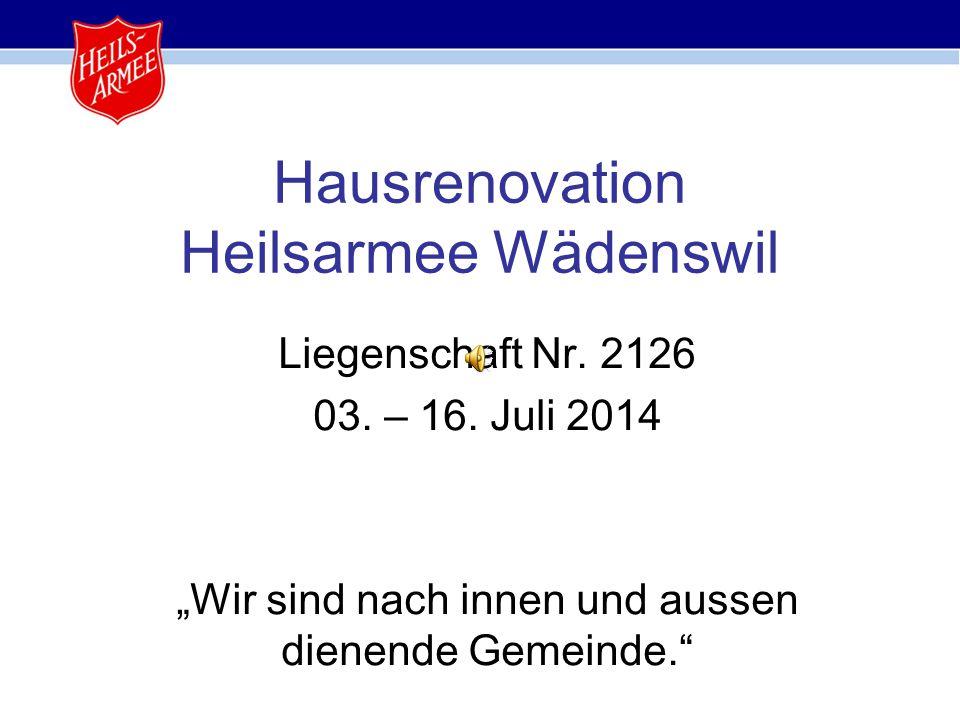 """Liegenschaft Nr. 2126 03. – 16. Juli 2014 """"Wir sind nach innen und aussen dienende Gemeinde."""" Hausrenovation Heilsarmee Wädenswil"""