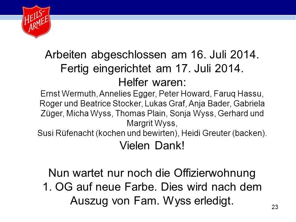 23 Arbeiten abgeschlossen am 16. Juli 2014. Fertig eingerichtet am 17. Juli 2014. Helfer waren: Ernst Wermuth, Annelies Egger, Peter Howard, Faruq Has