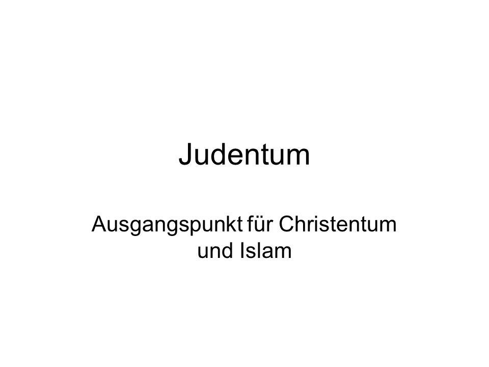 Judentum Ausgangspunkt für Christentum und Islam