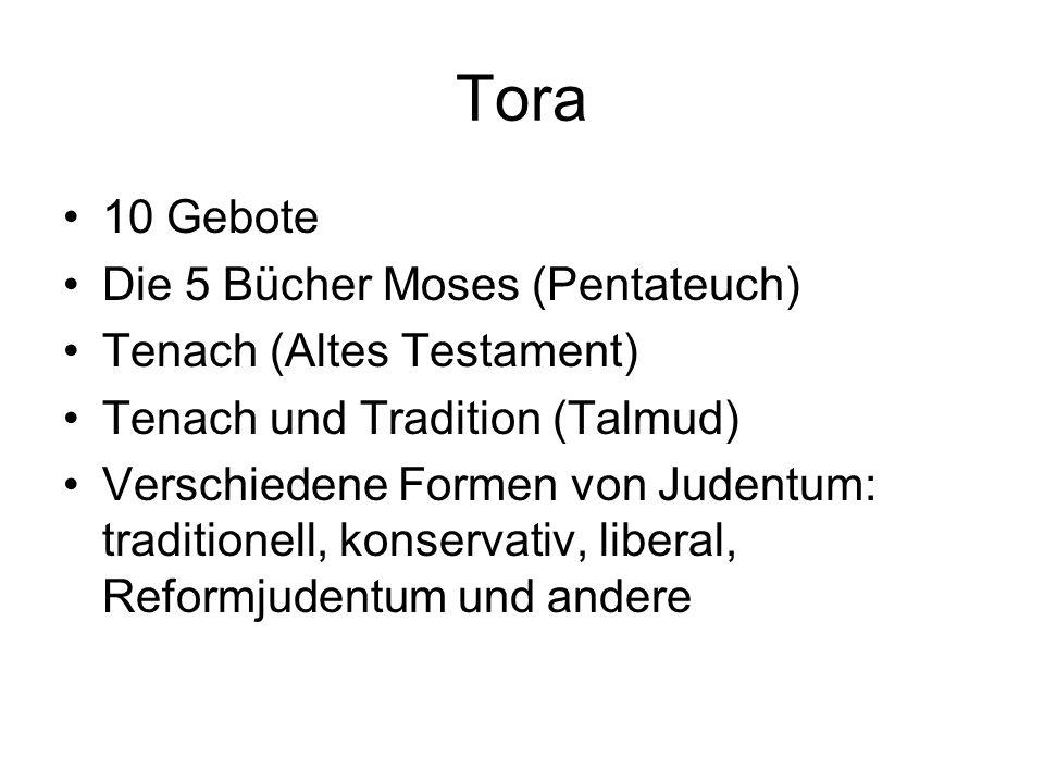 Tora 10 Gebote Die 5 Bücher Moses (Pentateuch) Tenach (Altes Testament) Tenach und Tradition (Talmud) Verschiedene Formen von Judentum: traditionell,