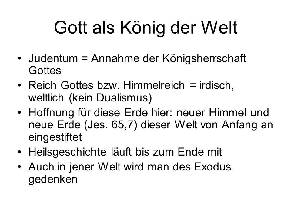 Gott als König der Welt Judentum = Annahme der Königsherrschaft Gottes Reich Gottes bzw. Himmelreich = irdisch, weltlich (kein Dualismus) Hoffnung für