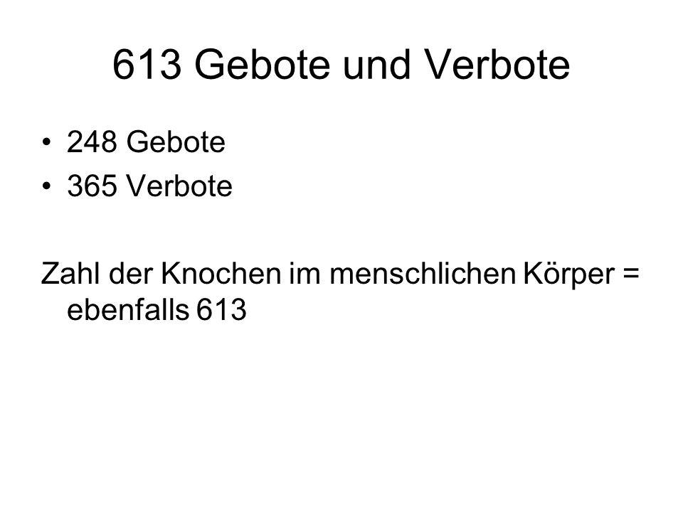 613 Gebote und Verbote 248 Gebote 365 Verbote Zahl der Knochen im menschlichen Körper = ebenfalls 613
