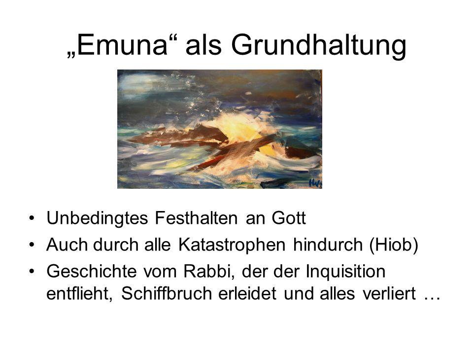 """""""Emuna"""" als Grundhaltung Unbedingtes Festhalten an Gott Auch durch alle Katastrophen hindurch (Hiob) Geschichte vom Rabbi, der der Inquisition entflie"""