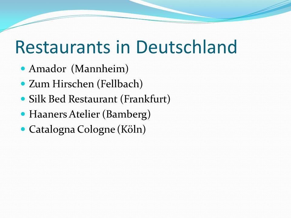 Restaurants in Deutschland Amador (Mannheim) Zum Hirschen (Fellbach) Silk Bed Restaurant (Frankfurt) Haaners Atelier (Bamberg) Catalogna Cologne (Köln