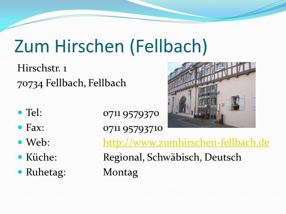 Zum Hirschen (Fellbach) Hirschstr. 1 70734 Fellbach, Fellbach Tel: 0711 9579370 Fax: 0711 95793710 Web: http://www.zumhirschen-fellbach.dehttp://www.z