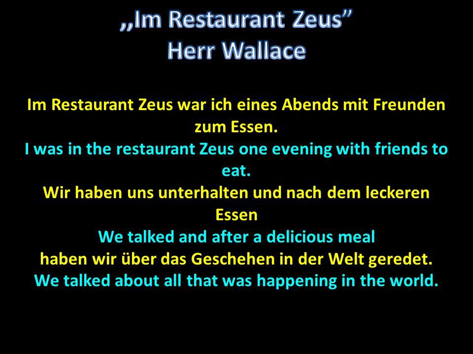 Im Restaurant Zeus war ich eines Abends mit Freunden zum Essen.