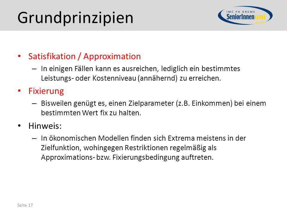 Seite 17 Grundprinzipien Satisfikation / Approximation – In einigen Fällen kann es ausreichen, lediglich ein bestimmtes Leistungs- oder Kostenniveau (annähernd) zu erreichen.