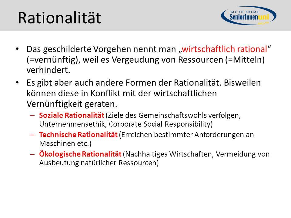 """Rationalität Das geschilderte Vorgehen nennt man """"wirtschaftlich rational"""" (=vernünftig), weil es Vergeudung von Ressourcen (=Mitteln) verhindert. Es"""