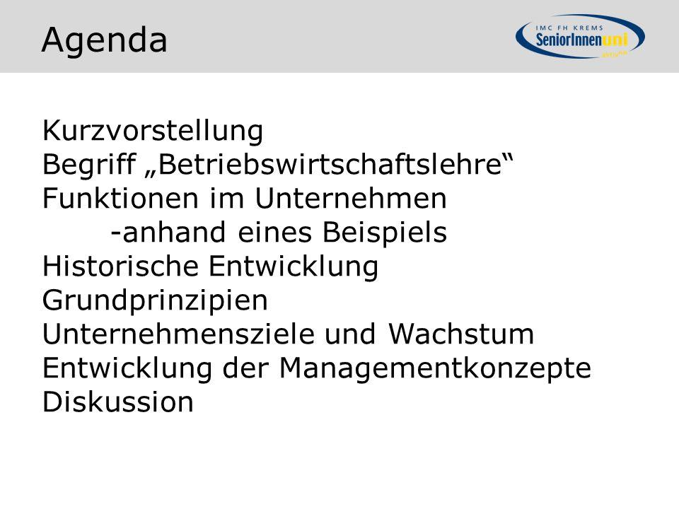 """Agenda Kurzvorstellung Begriff """"Betriebswirtschaftslehre"""" Funktionen im Unternehmen -anhand eines Beispiels Historische Entwicklung Grundprinzipien Un"""