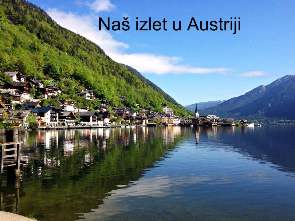 Hallstatt Hallstatt je selo na jugozapadnoj obali Halstattskog jezera u austrijskom kraju Salzkammergutu u Gornjoj Austriji, na državnoj cesti Salzburg-Graz.