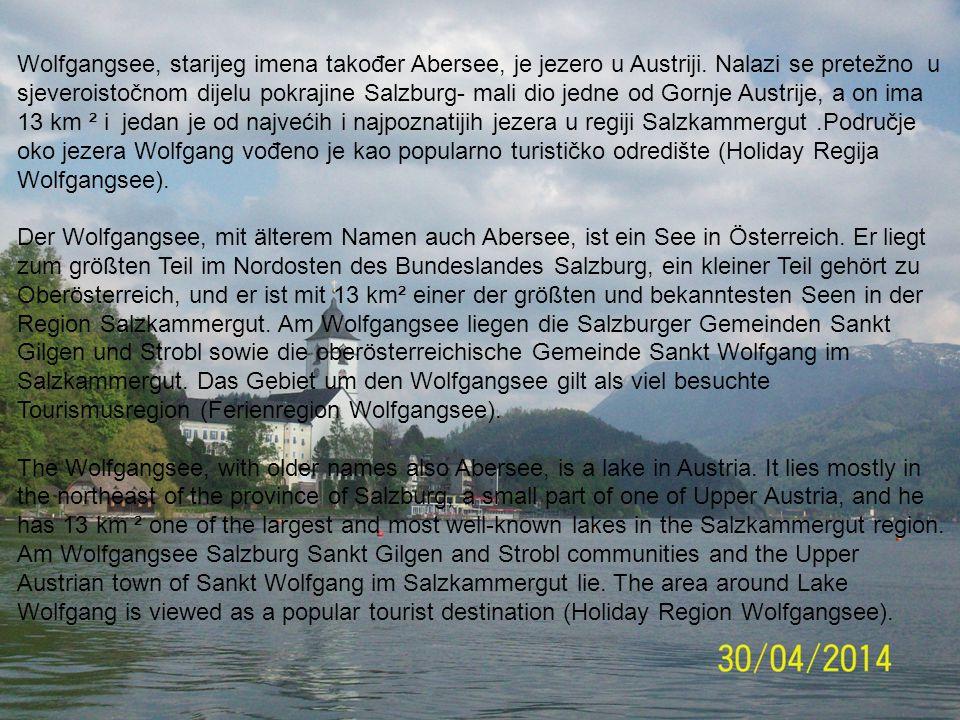 Wolfgangsee, starijeg imena također Abersee, je jezero u Austriji. Nalazi se pretežno u sjeveroistočnom dijelu pokrajine Salzburg- mali dio jedne od G
