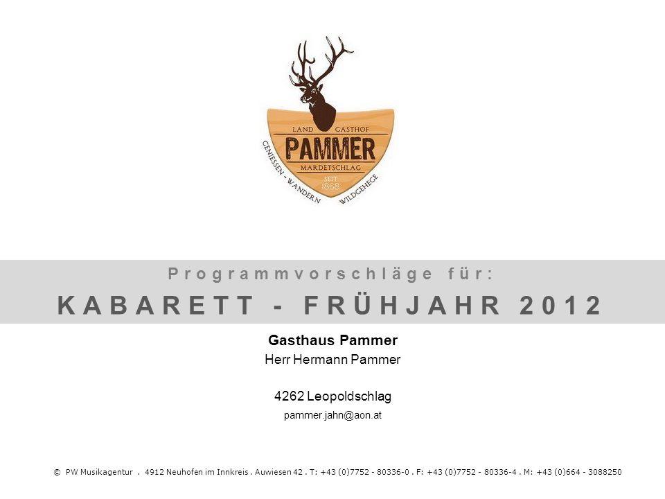 © PW Musikagentur. 4912 Neuhofen im Innkreis. Auwiesen 42. T: +43 (0)7752 - 80336-0. F: +43 (0)7752 - 80336-4. M: +43 (0)664 - 3088250 Programmvorschl
