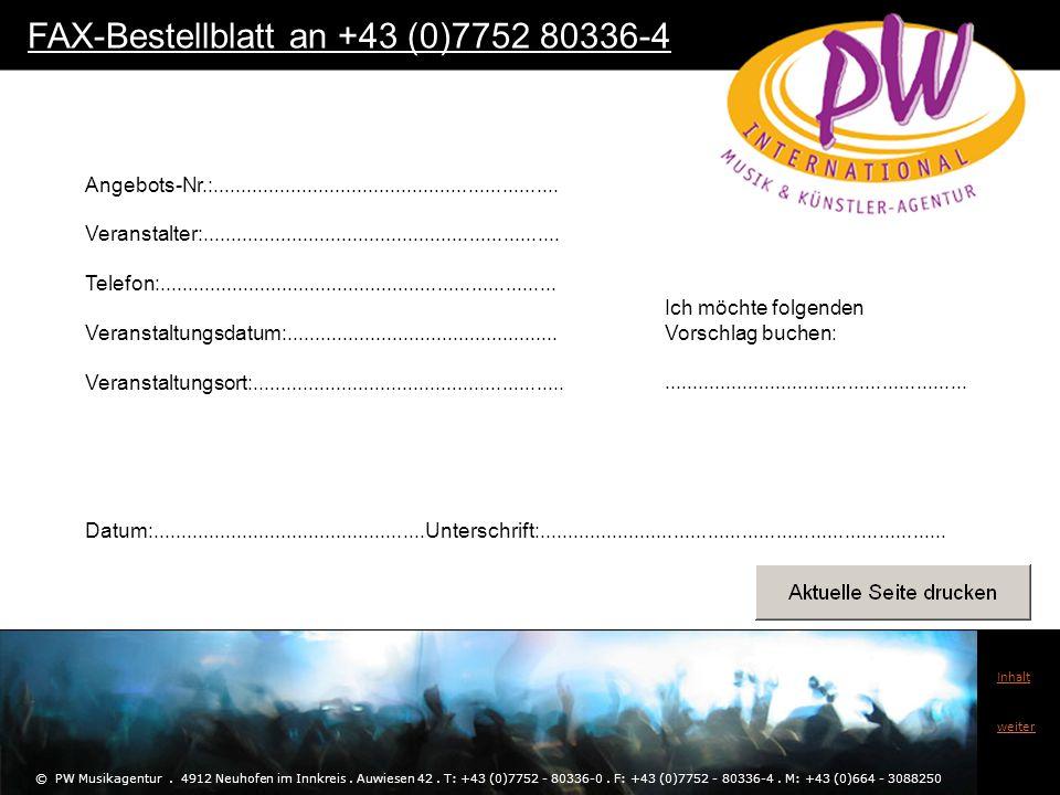 © PW Musikagentur. 4912 Neuhofen im Innkreis. Auwiesen 42. T: +43 (0)7752 - 80336-0. F: +43 (0)7752 - 80336-4. M: +43 (0)664 - 3088250 Inhalt weiter A