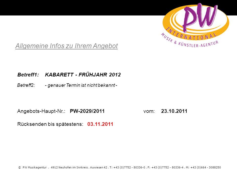 Allgemeine Infos zu Ihrem Angebot © PW Musikagentur. 4912 Neuhofen im Innkreis. Auwiesen 42. T: +43 (0)7752 - 80336-0. F: +43 (0)7752 - 80336-4. M: +4