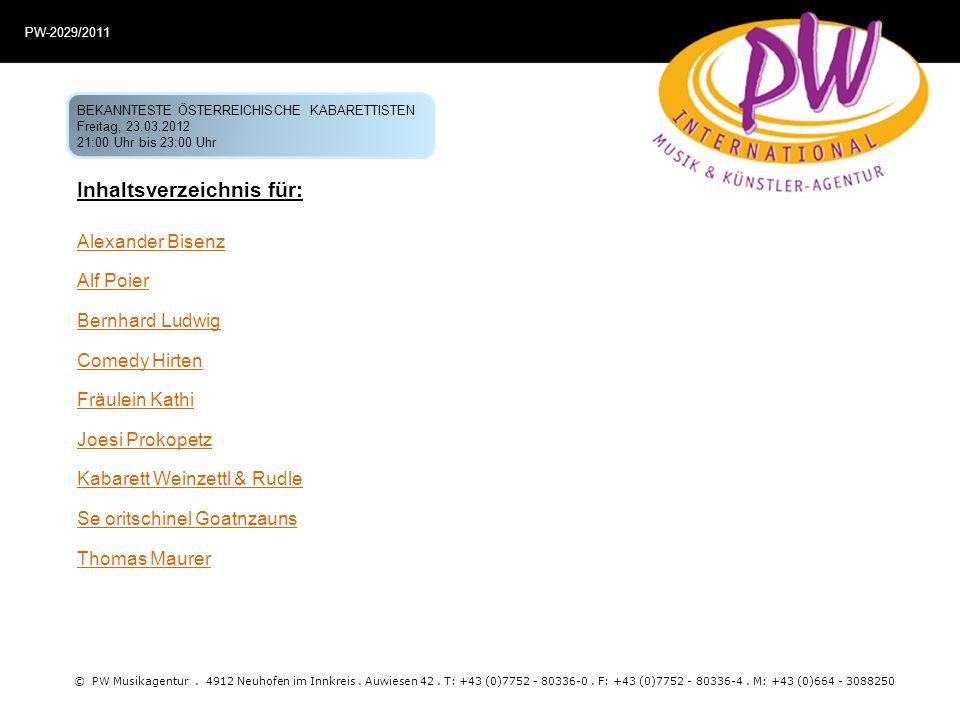 Inhaltsverzeichnis für: © PW Musikagentur. 4912 Neuhofen im Innkreis. Auwiesen 42. T: +43 (0)7752 - 80336-0. F: +43 (0)7752 - 80336-4. M: +43 (0)664 -
