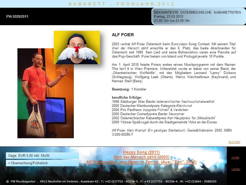 ALF POIER 2003 vertrat Alf Poier Österreich beim Eurovision Song Contest. Mit seinem Titel Weil der Mensch zählt erreichte er den 6. Platz, das beste