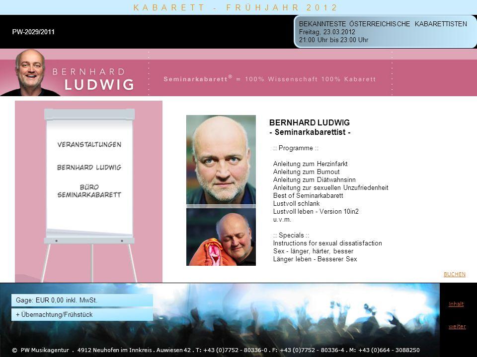 BERNHARD LUDWIG - Seminarkabarettist - © PW Musikagentur. 4912 Neuhofen im Innkreis. Auwiesen 42. T: +43 (0)7752 - 80336-0. F: +43 (0)7752 - 80336-4.