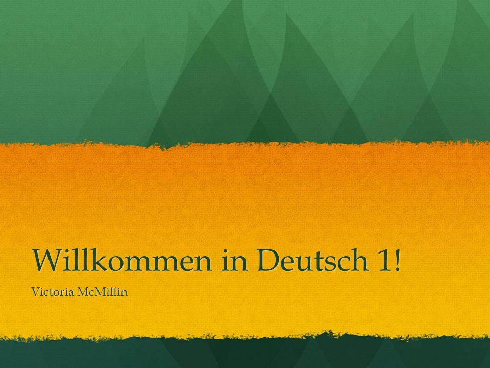 Willkommen in Deutsch 1! Victoria McMillin