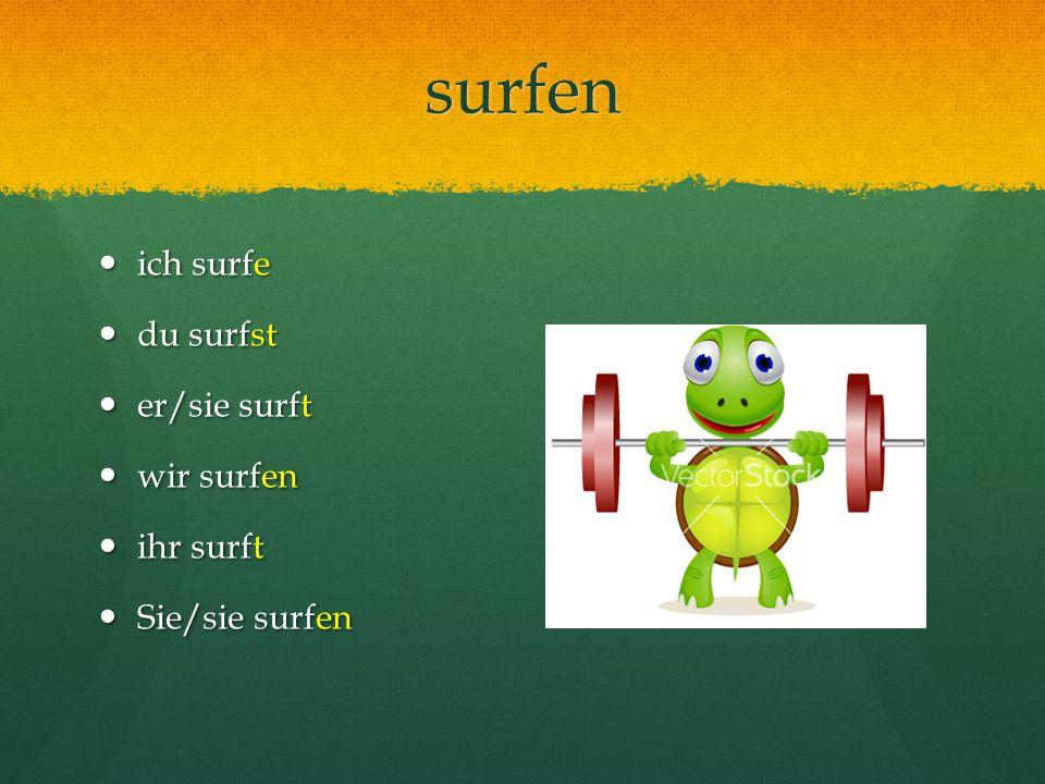 surfen ich surfe ich surfe du surfst du surfst er/sie surft er/sie surft wir surfen wir surfen ihr surft ihr surft Sie/sie surfen Sie/sie surfen