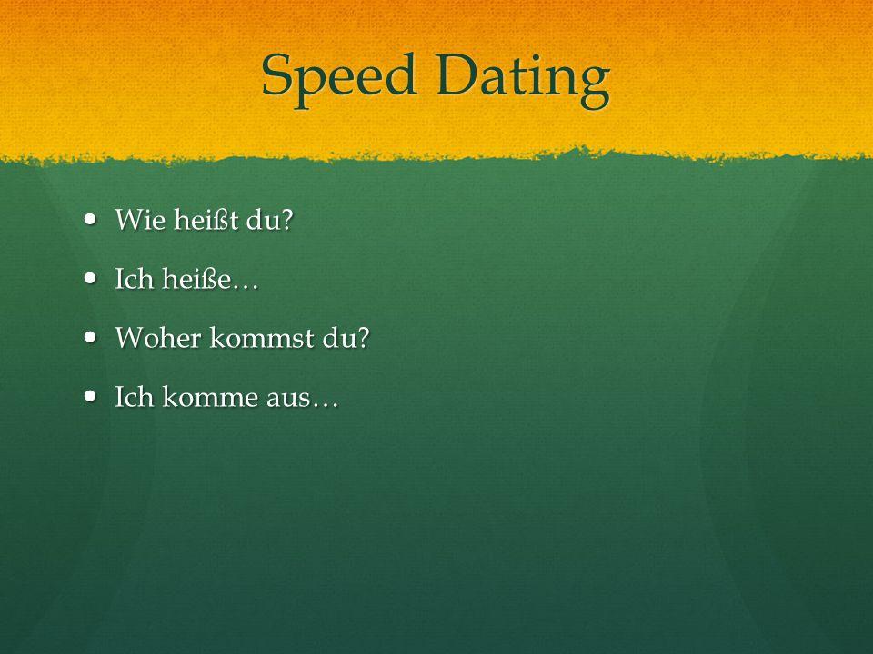 Speed Dating Wie heißt du. Wie heißt du. Ich heiße… Ich heiße… Woher kommst du.