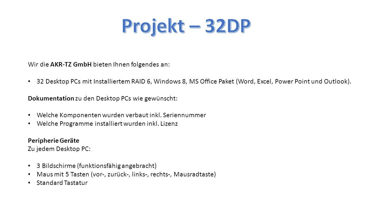 Wir die AKR-TZ GmbH bieten Ihnen folgendes an: 32 Desktop PCs mit Installiertem RAID 6, Windows 8, MS Office Paket (Word, Excel, Power Point und Outlo