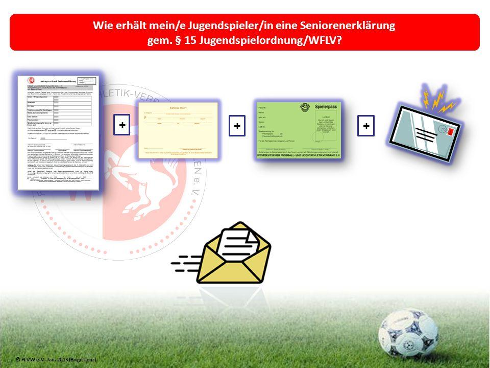 Wie erhält mein/e Jugendspieler/in eine Seniorenerklärung gem. § 15 Jugendspielordnung/WFLV? + ++ © FLVW e.V. Jan. 2013 (Birgit Lenz)