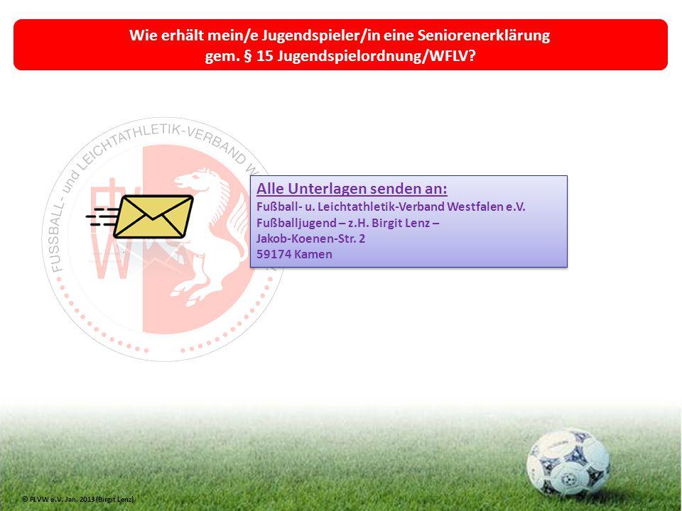 Wie erhält mein/e Jugendspieler/in eine Seniorenerklärung gem. § 15 Jugendspielordnung/WFLV? Alle Unterlagen senden an: Fußball- u. Leichtathletik-Ver