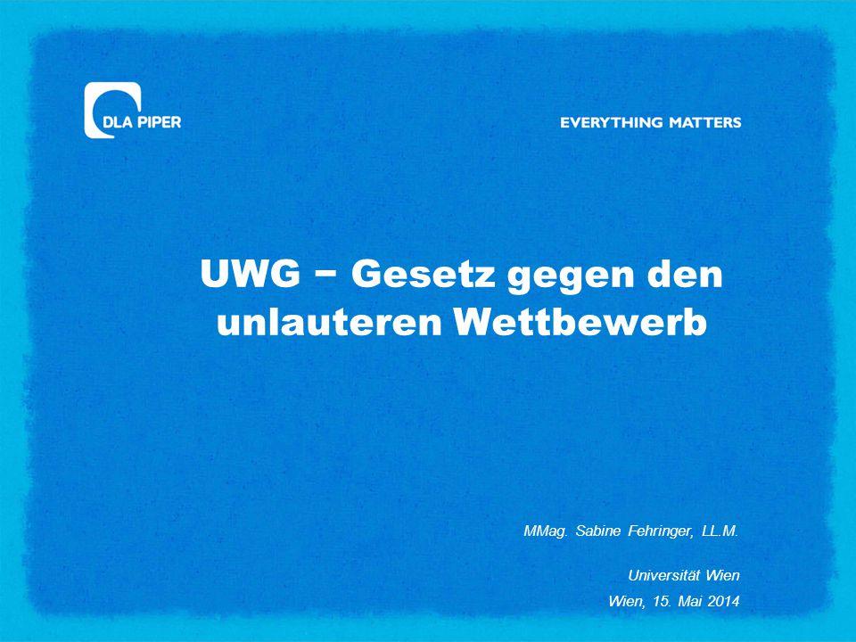 UWG − Gesetz gegen den unlauteren Wettbewerb MMag. Sabine Fehringer, LL.M. Universität Wien Wien, 15. Mai 2014