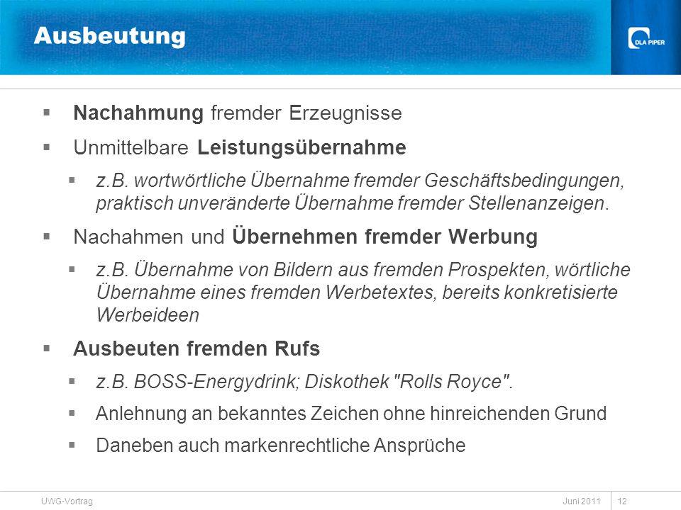 Juni 2011 UWG-Vortrag 12 Ausbeutung  Nachahmung fremder Erzeugnisse  Unmittelbare Leistungsübernahme  z.B. wortwörtliche Übernahme fremder Geschäft