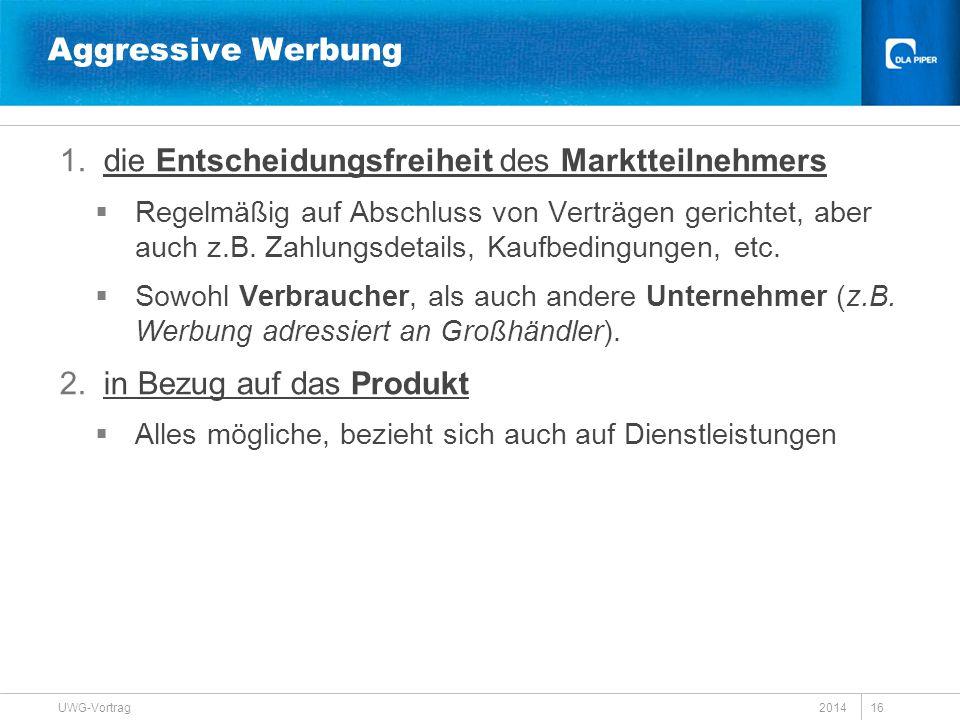 2014 UWG-Vortrag 16 Aggressive Werbung 1.die Entscheidungsfreiheit des Marktteilnehmers  Regelmäßig auf Abschluss von Verträgen gerichtet, aber auch