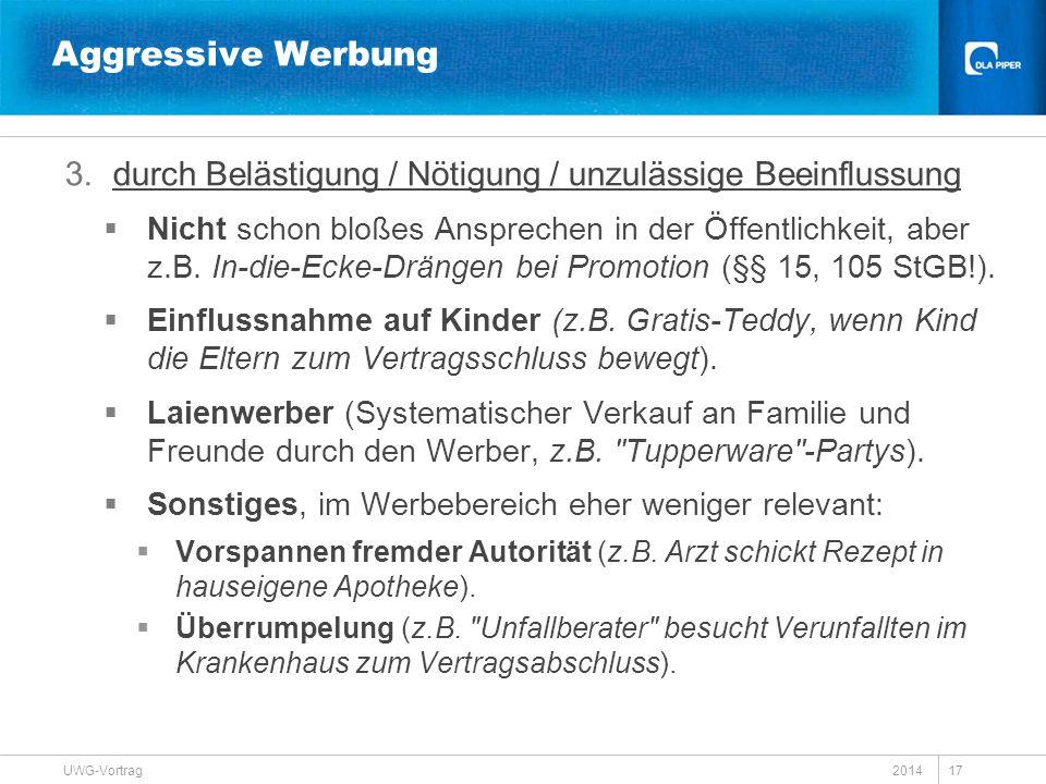 2014 UWG-Vortrag 17 Aggressive Werbung 3.durch Belästigung / Nötigung / unzulässige Beeinflussung  Nicht schon bloßes Ansprechen in der Öffentlichkei