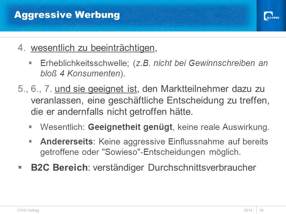 2014 UWG-Vortrag 18 Aggressive Werbung 4.wesentlich zu beeinträchtigen,  Erheblichkeitsschwelle; (z.B. nicht bei Gewinnschreiben an bloß 4 Konsumente