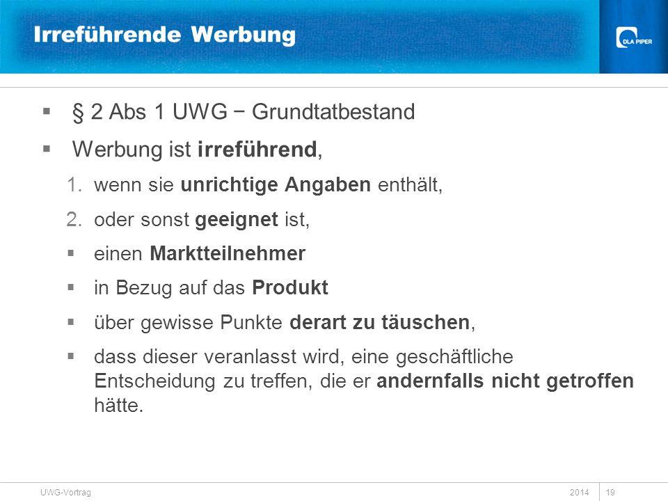 2014 UWG-Vortrag 19 Irreführende Werbung  § 2 Abs 1 UWG − Grundtatbestand  Werbung ist irreführend, 1.wenn sie unrichtige Angaben enthält, 2.oder so