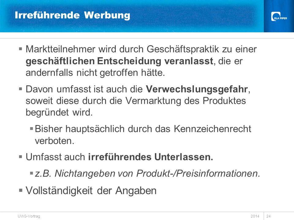 2014 UWG-Vortrag 24 Irreführende Werbung  Marktteilnehmer wird durch Geschäftspraktik zu einer geschäftlichen Entscheidung veranlasst, die er andernf