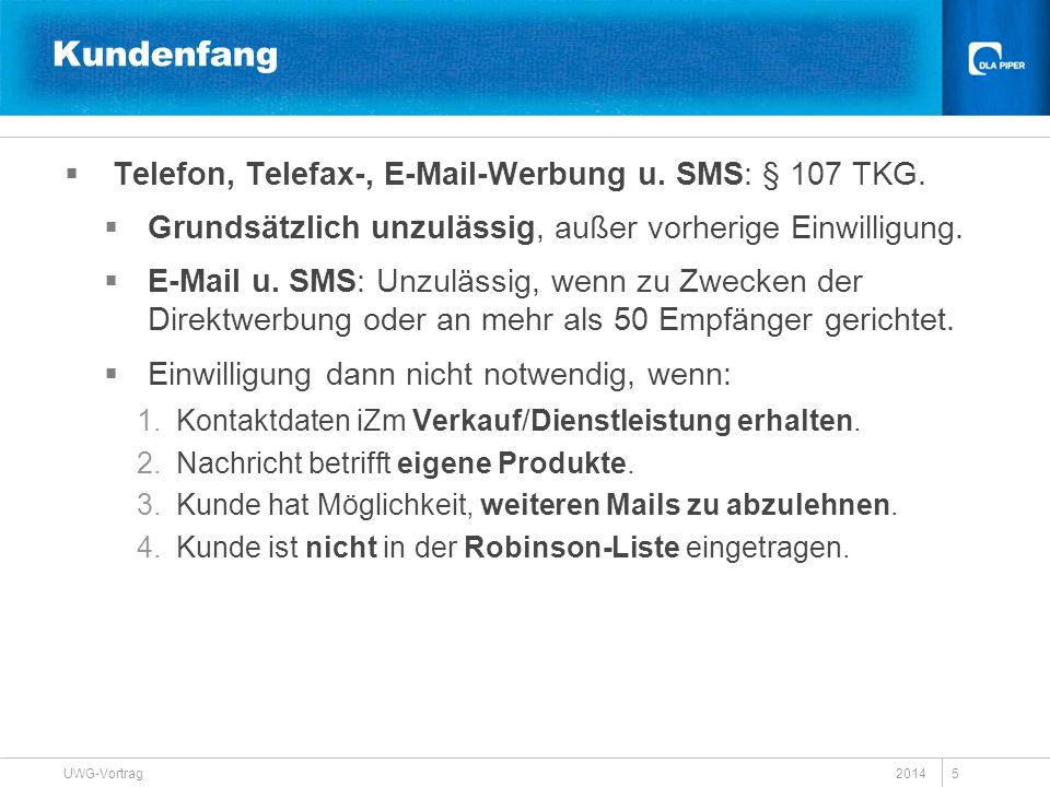 2014 UWG-Vortrag 5 Kundenfang  Telefon, Telefax-, E-Mail-Werbung u. SMS: § 107 TKG.  Grundsätzlich unzulässig, außer vorherige Einwilligung.  E-Mai