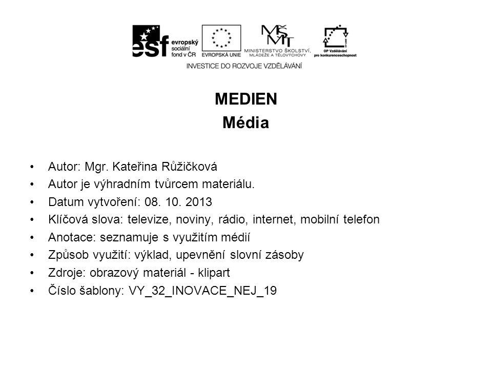 MEDIEN Média Autor: Mgr. Kateřina Růžičková Autor je výhradním tvůrcem materiálu. Datum vytvoření: 08. 10. 2013 Klíčová slova: televize, noviny, rádio