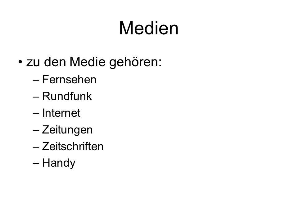 Medien zu den Medie gehören: –Fernsehen –Rundfunk –Internet –Zeitungen –Zeitschriften –Handy