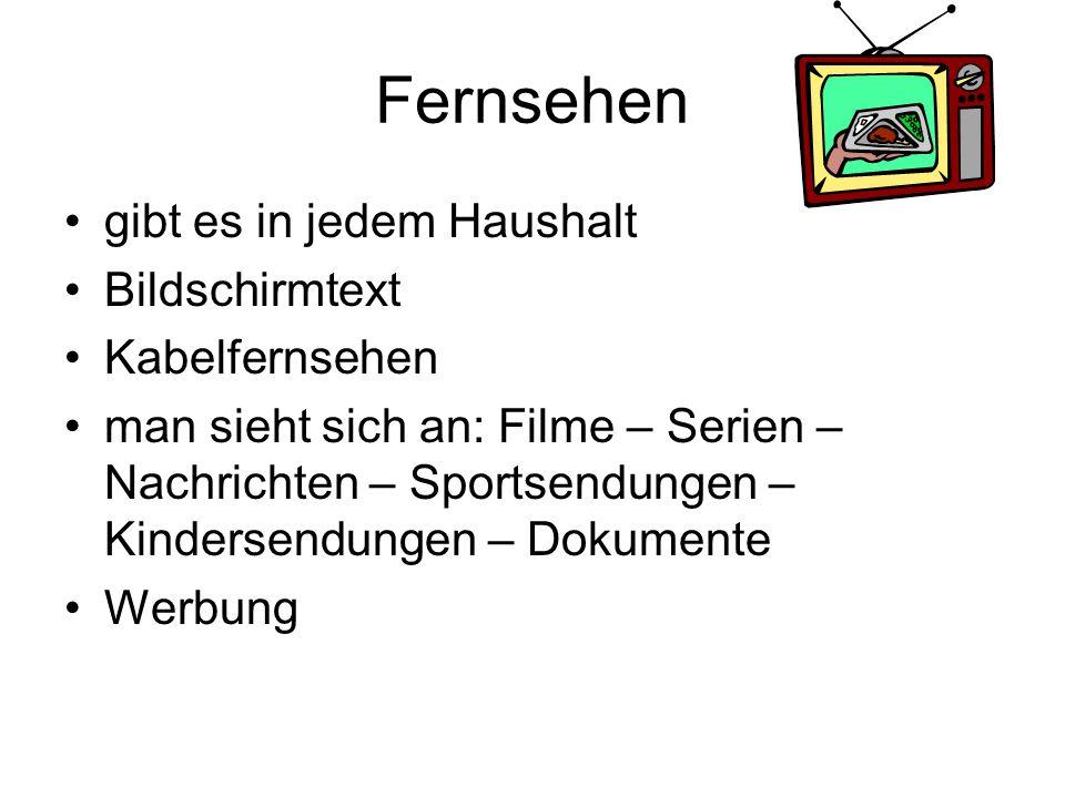 Fernsehen gibt es in jedem Haushalt Bildschirmtext Kabelfernsehen man sieht sich an: Filme – Serien – Nachrichten – Sportsendungen – Kindersendungen – Dokumente Werbung