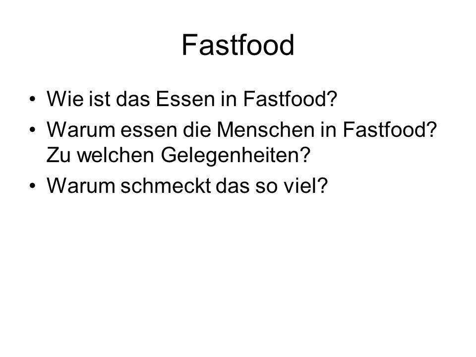 Fastfood Wie ist das Essen in Fastfood? Warum essen die Menschen in Fastfood? Zu welchen Gelegenheiten? Warum schmeckt das so viel?