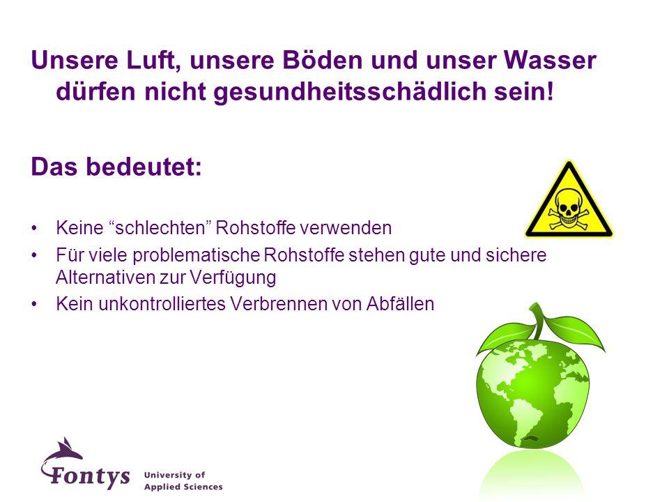 """Unsere Luft, unsere Böden und unser Wasser dürfen nicht gesundheitsschädlich sein! Das bedeutet: Keine """"schlechten"""" Rohstoffe verwenden Für viele prob"""