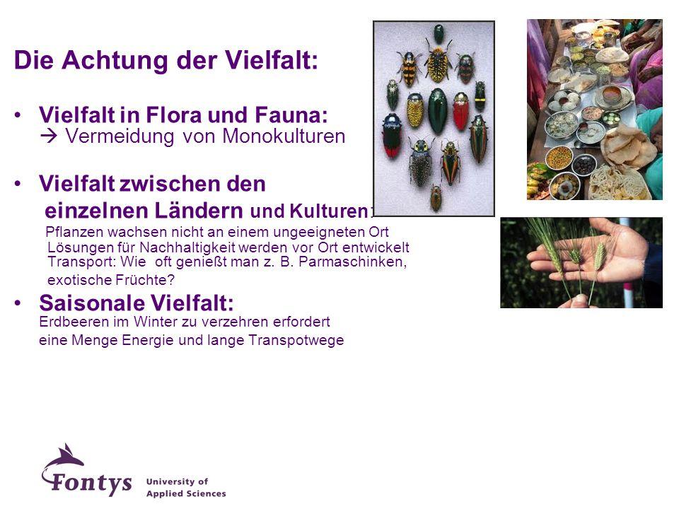 Die Achtung der Vielfalt: Vielfalt in Flora und Fauna:  Vermeidung von Monokulturen Vielfalt zwischen den einzelnen Ländern und Kulturen: Pflanzen wa