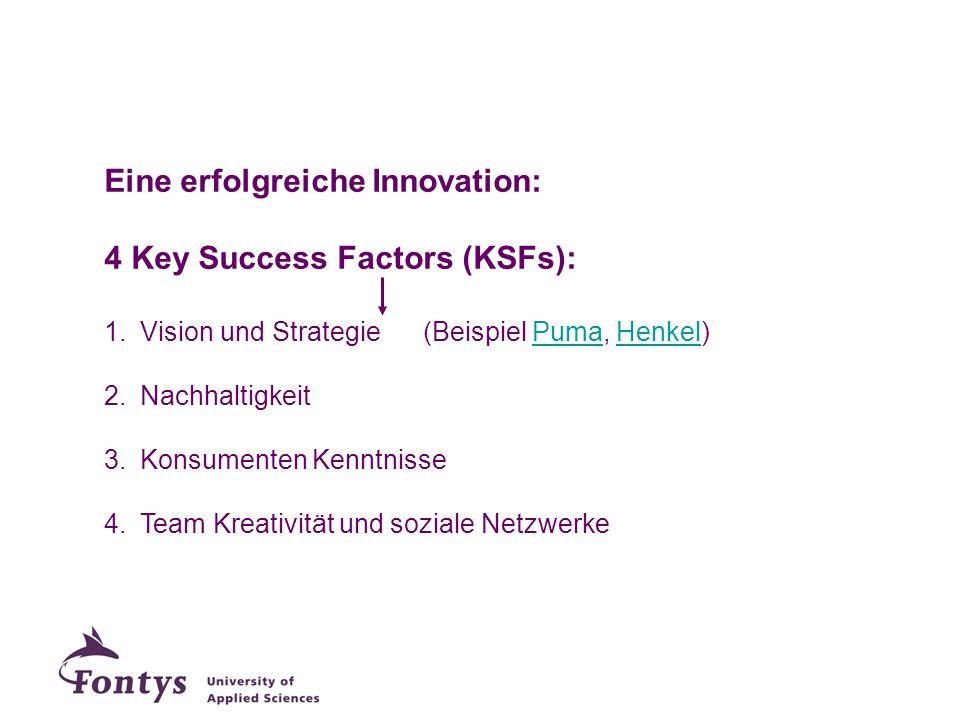 Eine erfolgreiche Innovation: 4 Key Success Factors (KSFs): 1.Vision und Strategie (Beispiel Puma, Henkel)PumaHenkel 2.Nachhaltigkeit 3.Konsumenten Ke