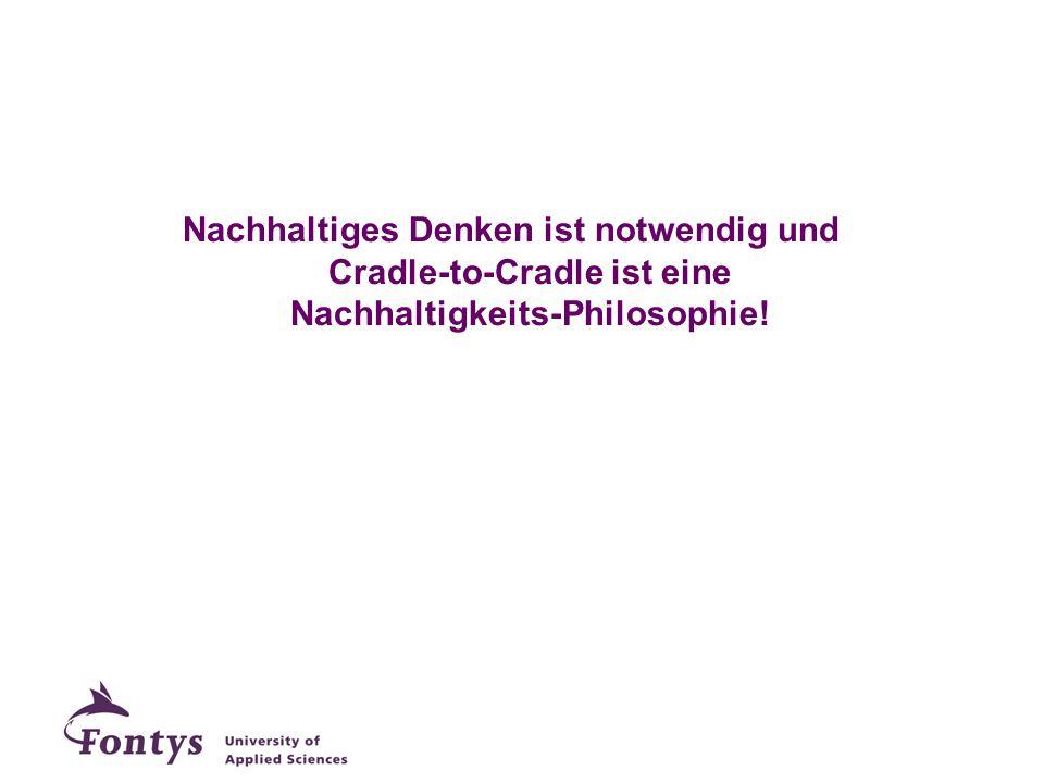 Nachhaltiges Denken ist notwendig und Cradle-to-Cradle ist eine Nachhaltigkeits-Philosophie!