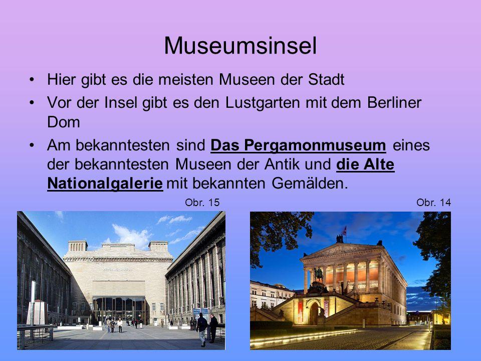 Museumsinsel Hier gibt es die meisten Museen der Stadt Vor der Insel gibt es den Lustgarten mit dem Berliner Dom Am bekanntesten sind Das Pergamonmuse