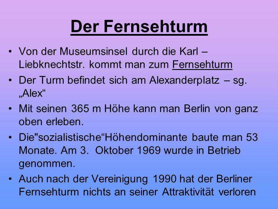"""Der Fernsehturm Von der Museumsinsel durch die Karl – Liebknechtstr. kommt man zum Fernsehturm Der Turm befindet sich am Alexanderplatz – sg. """"Alex"""" M"""